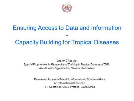 Ensuring Access to Data and Information - Capacity Building for Tropical Diseases Lester Chitsulo Special Programme for Research and Training in Tropical.