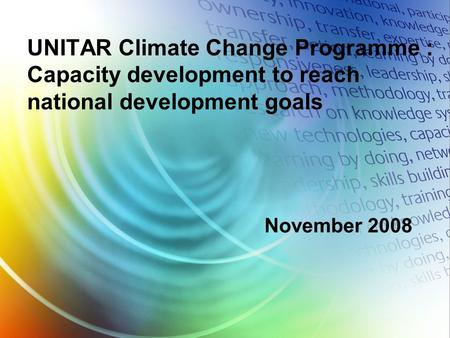 UNITAR Climate Change Programme : Capacity development to reach national development goals November 2008.