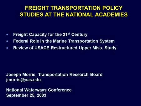 FREIGHT TRANSPORTATION POLICY STUDIES AT THE NATIONAL ACADEMIES Freight Capacity for the 21 st Century Federal Role in the Marine Transportation System.