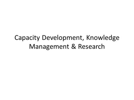 Capacity Development, Knowledge Management & Research.
