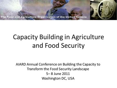Capacity Building in Agriculture and Food Security AIARD Annual Conference on Building the Capacity to Transform the Food Security Landscape 5– 8 June.