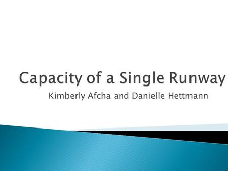 Kimberly Afcha and Danielle Hettmann Measure of capacity of the runway Based on the following assumptions: Continuous supply of arrivals and/or departures.