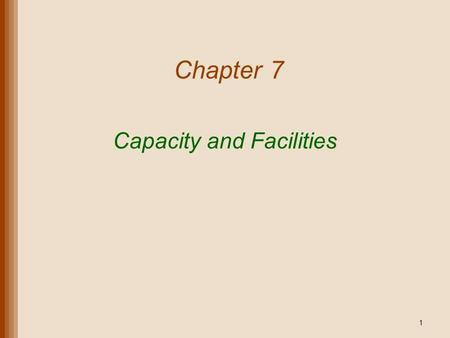 Chapter 7 Capacity and Facilities 1. Lecture Outline Capacity Planning Basic Layouts Designing Process Layouts Designing Service Layouts Designing Product.