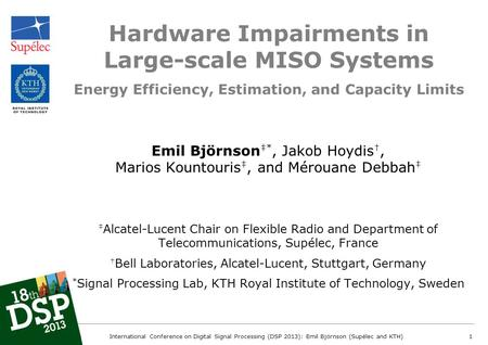 Hardware Impairments in Large-scale MISO Systems Emil Björnson *, Jakob Hoydis, Marios Kountouris, and Mérouane Debbah Alcatel-Lucent Chair on Flexible.