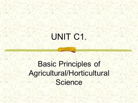 UNIT C1. Basic Principles of Agricultural/Horticultural Science.