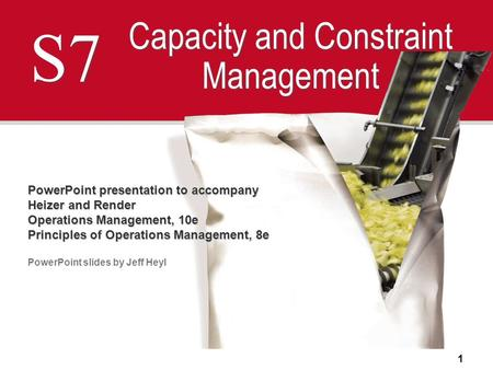 1 S7 Capacity and Constraint Management PowerPoint presentation to accompany Heizer and Render Operations Management, 10e Principles of Operations Management,