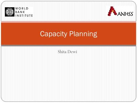 Shita Dewi Capacity Planning. Harding-Montagu-Preker Framework: Overview Distribution (equity) Efficiency Quality of Care Source: Adapted from Harding.