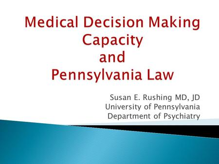 Susan E. Rushing MD, JD University of Pennsylvania Department of Psychiatry.