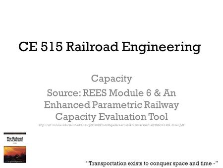 CE 515 Railroad Engineering Capacity Source: REES Module 6 & An Enhanced Parametric Railway Capacity Evaluation Tool