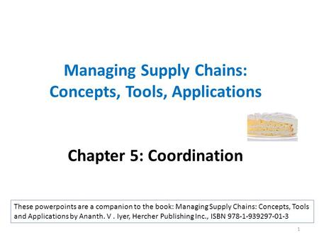 Managing Supply Chains: Concepts, Tools, Applications Chapter 5: Coordination These powerpoints are a companion to the book: Managing Supply Chains: Concepts,