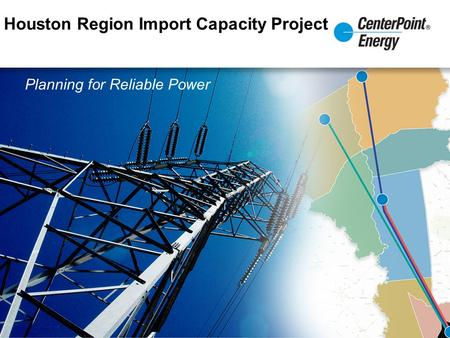 Houston Region Import Capacity Project Planning for Reliable Power.