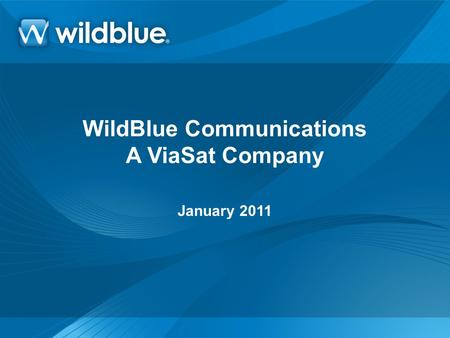 WildBlue Communications A ViaSat Company January 2011.