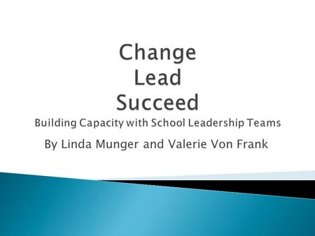 By Linda Munger and Valerie Von Frank. Principal is the Instructional Leader, yet the sole leader is no longer enough. Current research emphasizes a team.
