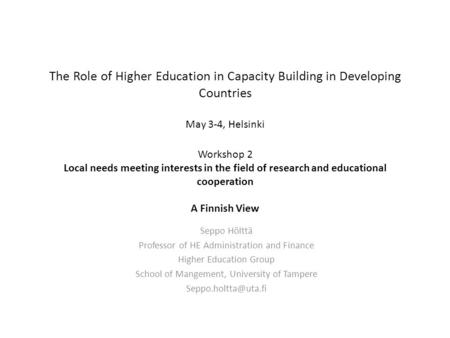 The Role of Higher Education in Capacity Building in Developing Countries May 3-4, Helsinki Workshop 2 Local needs meeting interests in the field of research.