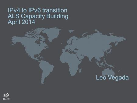 IPv4 to IPv6 transition ALS Capacity Building April 2014