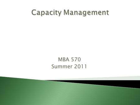 MBA 570 Summer 2011. How much long-range capacity is needed When more capacity is needed Where facilities should be located (location) How facilities.