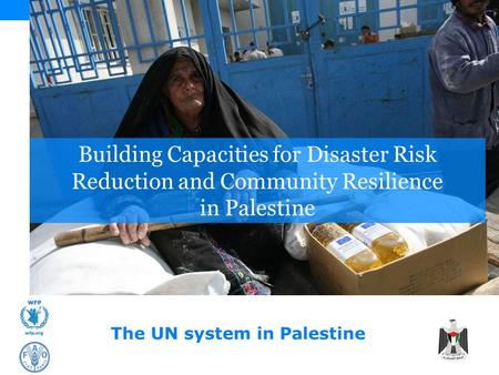 Building Capacities for Disaster Risk Reduction and Community Resilience in Palestine The UN system in Palestine.