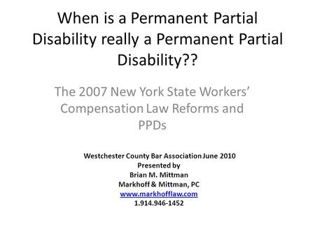 When is a Permanent Partial Disability really a Permanent Partial Disability?? The 2007 New York State Workers Compensation Law Reforms and PPDs Westchester.