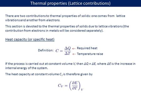 Thermal properties (Lattice contributions) There are two contributions to thermal properties of solids: one comes from lattice vibrations and another from.