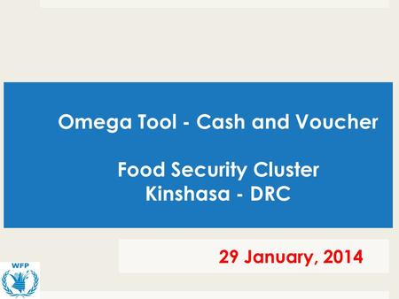 Omega Tool - Cash and Voucher Food Security Cluster Kinshasa - DRC 29 January, 2014.