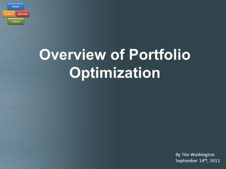 Overview of Portfolio Optimization By Tim Washington September 14 th, 2011.