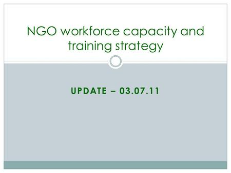 UPDATE – 03.07.11 NGO workforce capacity and training strategy.