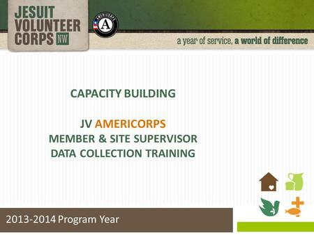 CAPACITY BUILDING JV AMERICORPS MEMBER & SITE SUPERVISOR DATA COLLECTION TRAINING 2013-2014 Program Year.