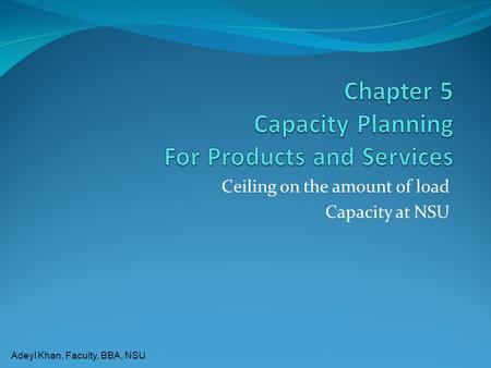 Adeyl Khan, Faculty, BBA, NSU Ceiling on the amount of load Capacity at NSU.