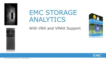1© Copyright 2013 EMC Corporation. All rights reserved. EMC STORAGE ANALYTICS With VNX and VMAX Support.
