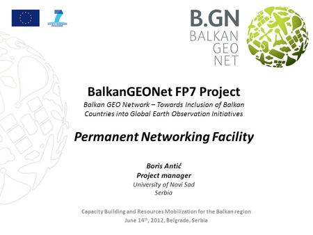 Capacity Building and Resources Mobilization for the Balkan region, June 14 th, 2012, Belgrade, Serbia BalkanGEONet FP7 Project Balkan GEO Network – Towards.