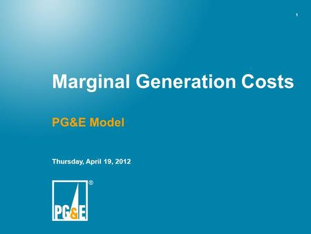 1 PG&E Model Thursday, April 19, 2012 Marginal Generation Costs.
