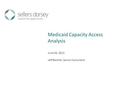 June 26, 2013 Jeff Bechtel, Senior Consultant Medicaid Capacity Access Analysis.