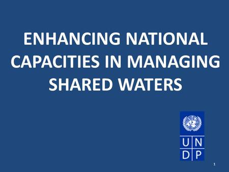 ENHANCING NATIONAL CAPACITIES IN MANAGING SHARED WATERS 1.