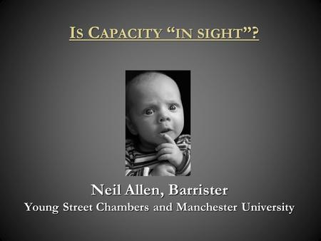 Neil Allen, Barrister Young Street Chambers and Manchester University I S C APACITY IN SIGHT ?