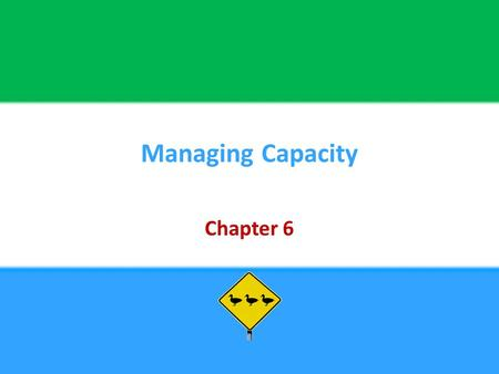 Managing Capacity Chapter 6. Copyright © 2013 Pearson Education, Inc. publishing as Prentice Hall6 - 2 Chapter Objectives Be able to: Explain what capacity.