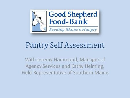 Pantry Self Assessment With Jeremy Hammond, Manager of Agency Services and Kathy Helming, Field Representative of Southern Maine.