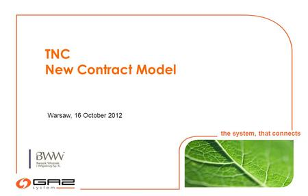 1 Warsaw, 16 October 2012 the system, that connects TNC New Contract Model.