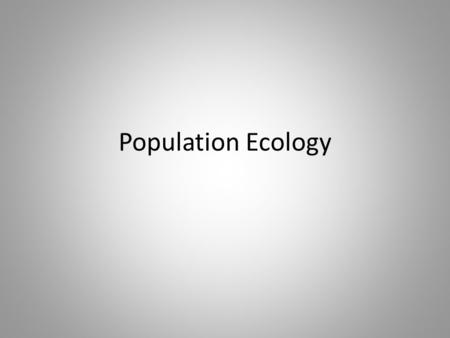 Population Ecology. Population Dynamics and Carrying Capacity Population dynamics -study of how populations change in size, density, and age distribution.