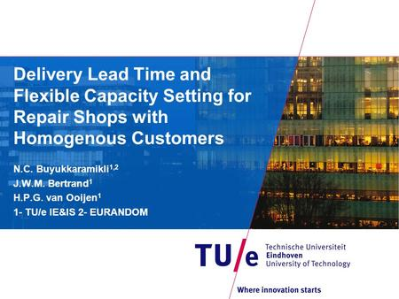 Delivery Lead Time and Flexible Capacity Setting for Repair Shops with Homogenous Customers N.C. Buyukkaramikli 1,2 J.W.M. Bertrand 1 H.P.G. van Ooijen.