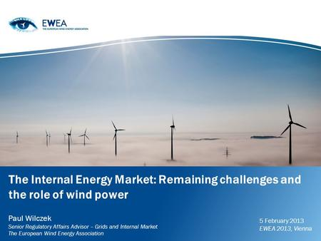 The Internal Energy Market: Remaining challenges and the role of wind power Paul Wilczek Senior Regulatory Affairs Advisor – Grids and Internal Market.
