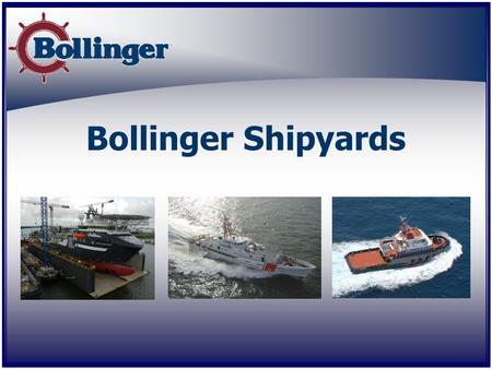 Bollinger Shipyards. Established 1946 Family owned and operated Headquarters in Lockport, LA 2750 employees Facilities 8 Repair 2 New Construction 1 Logistics.