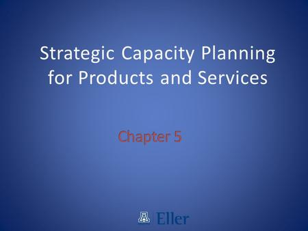 Strategic Capacity Planning for Products and Services.