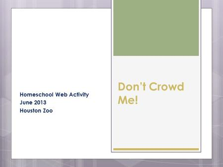 Dont Crowd Me! Homeschool Web Activity June 2013 Houston Zoo.