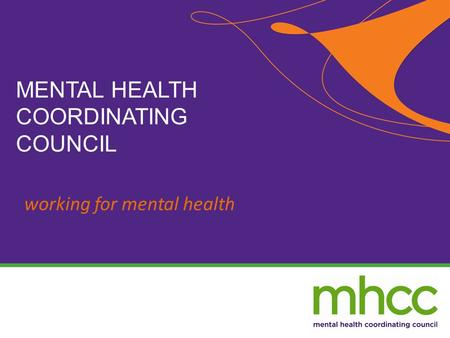 Working for mental health MENTAL HEALTH COORDINATING COUNCIL.