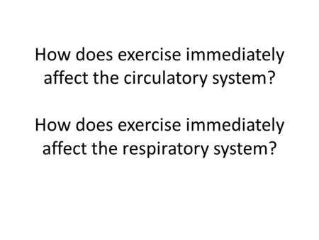 How does exercise immediately affect the circulatory system