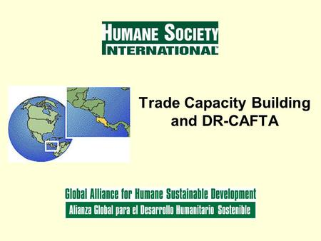 Trade Capacity Building and DR-CAFTA. Humane Society International Humane Society International (HSI) is the international affiliate of The Humane Society.