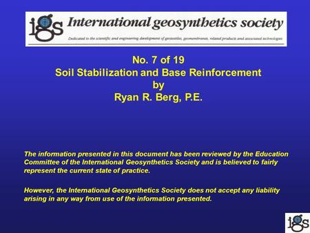 No. 7 of 19 Soil Stabilization and Base Reinforcement by Ryan R. Berg, P.E. The information presented in this document has been reviewed by the Education.