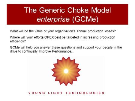 The Generic Choke Model enterprise (GCMe)