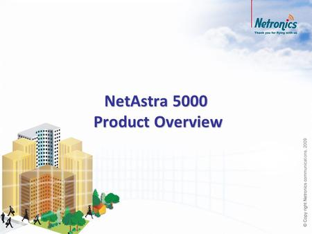 NetAstra 5000 Product Overview