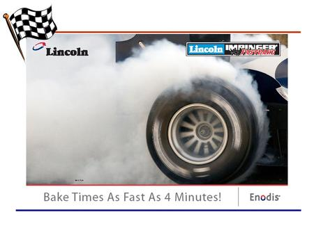 Benz Ride. Why FastBake? Choose FastBake if you want to: –Decrease your bake time –Increase your capacity –Save on energy costs AND keep or improve your.
